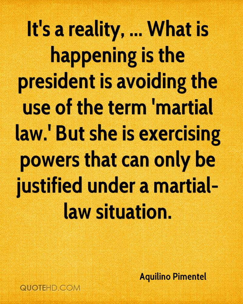 It's a reality, ... What is happening is the president is avoiding the use of the term 'martial law.' But she is exercising powers that can only be justified under a martial-law situation.