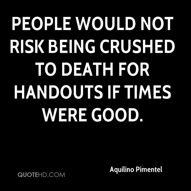 People would not risk being crushed to death for handouts if times were good.