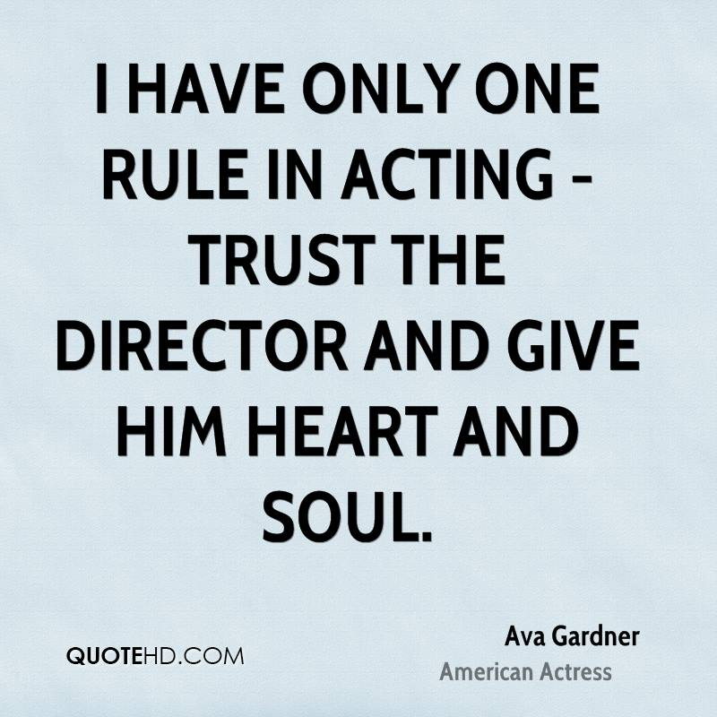 I have only one rule in acting - trust the director and give him heart and soul.