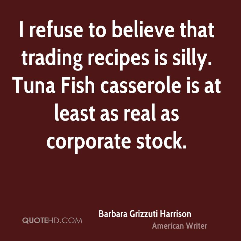 I refuse to believe that trading recipes is silly. Tuna Fish casserole is at least as real as corporate stock.