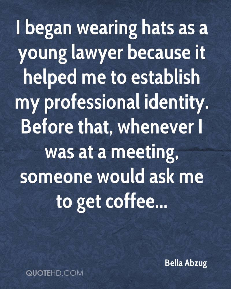 I began wearing hats as a young lawyer because it helped me to establish my professional identity. Before that, whenever I was at a meeting, someone would ask me to get coffee...