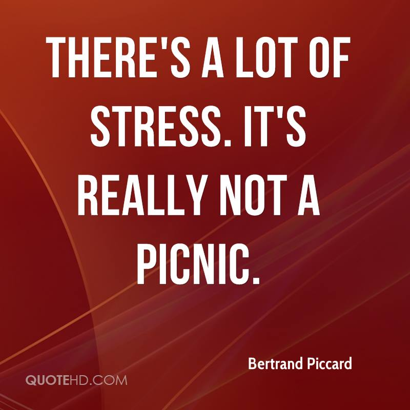 There's a lot of stress. It's really not a picnic.