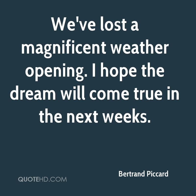 We've lost a magnificent weather opening. I hope the dream will come true in the next weeks.