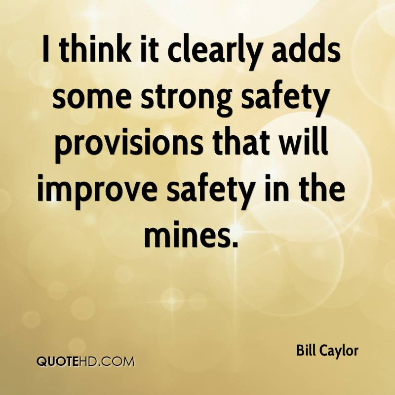 I think it clearly adds some strong safety provisions that will improve safety in the mines.