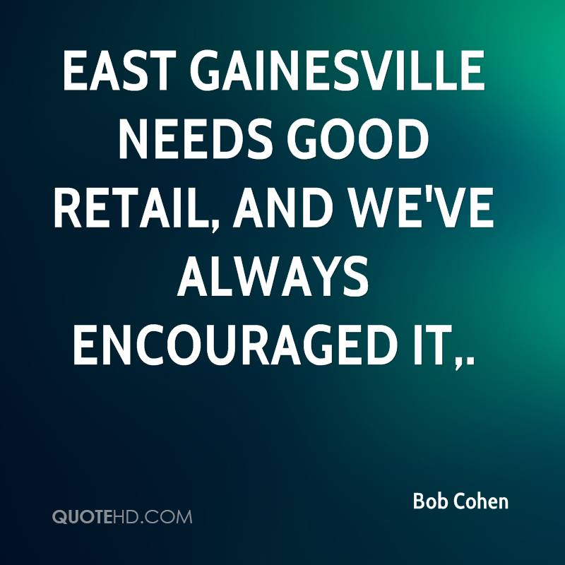 East Gainesville needs good retail, and we've always encouraged it.