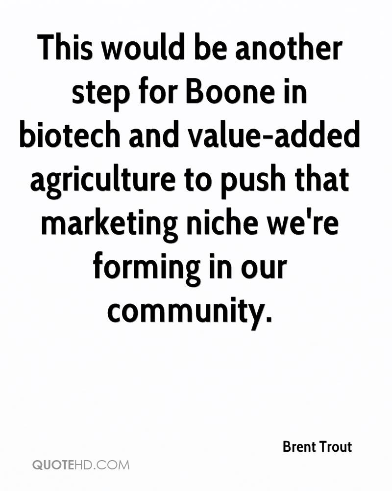 This would be another step for Boone in biotech and value-added agriculture to push that marketing niche we're forming in our community.