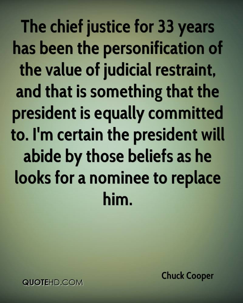The chief justice for 33 years has been the personification of the value of judicial restraint, and that is something that the president is equally committed to. I'm certain the president will abide by those beliefs as he looks for a nominee to replace him.