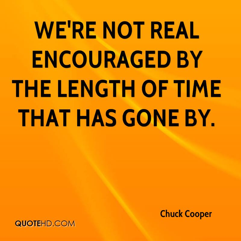 We're not real encouraged by the length of time that has gone by.
