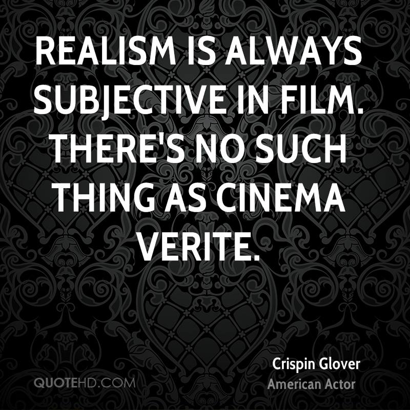 Realism is always subjective in film. There's no such thing as cinema verite.
