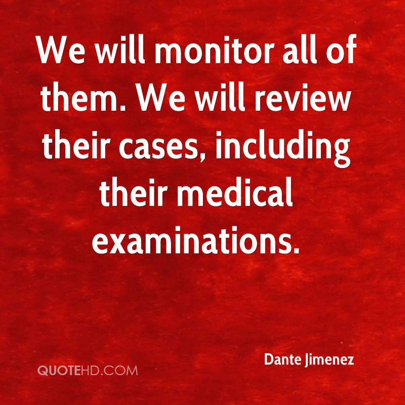 We will monitor all of them. We will review their cases, including their medical examinations.