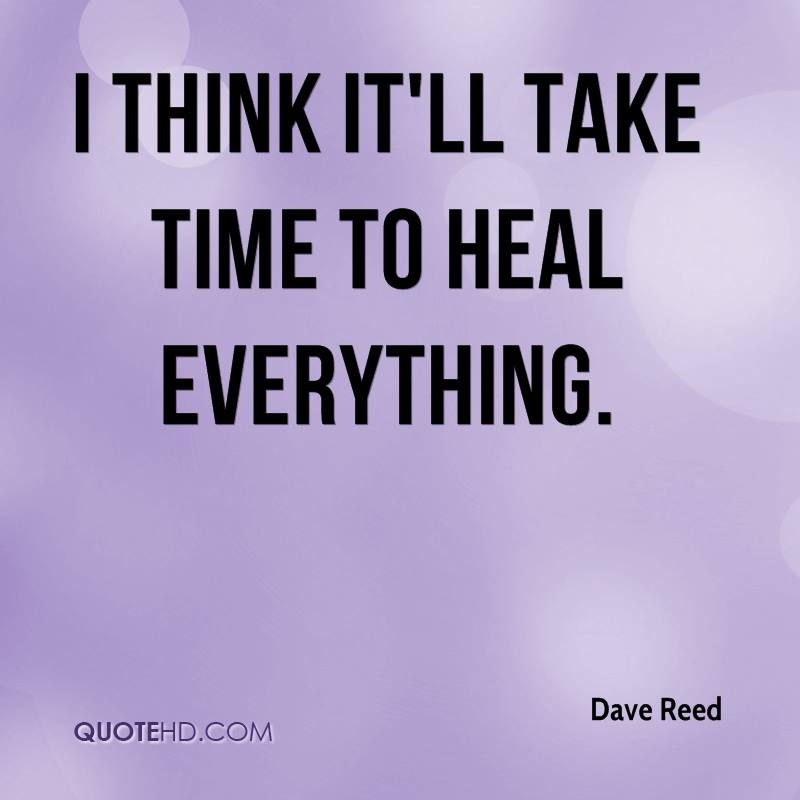 I think it'll take time to heal everything.