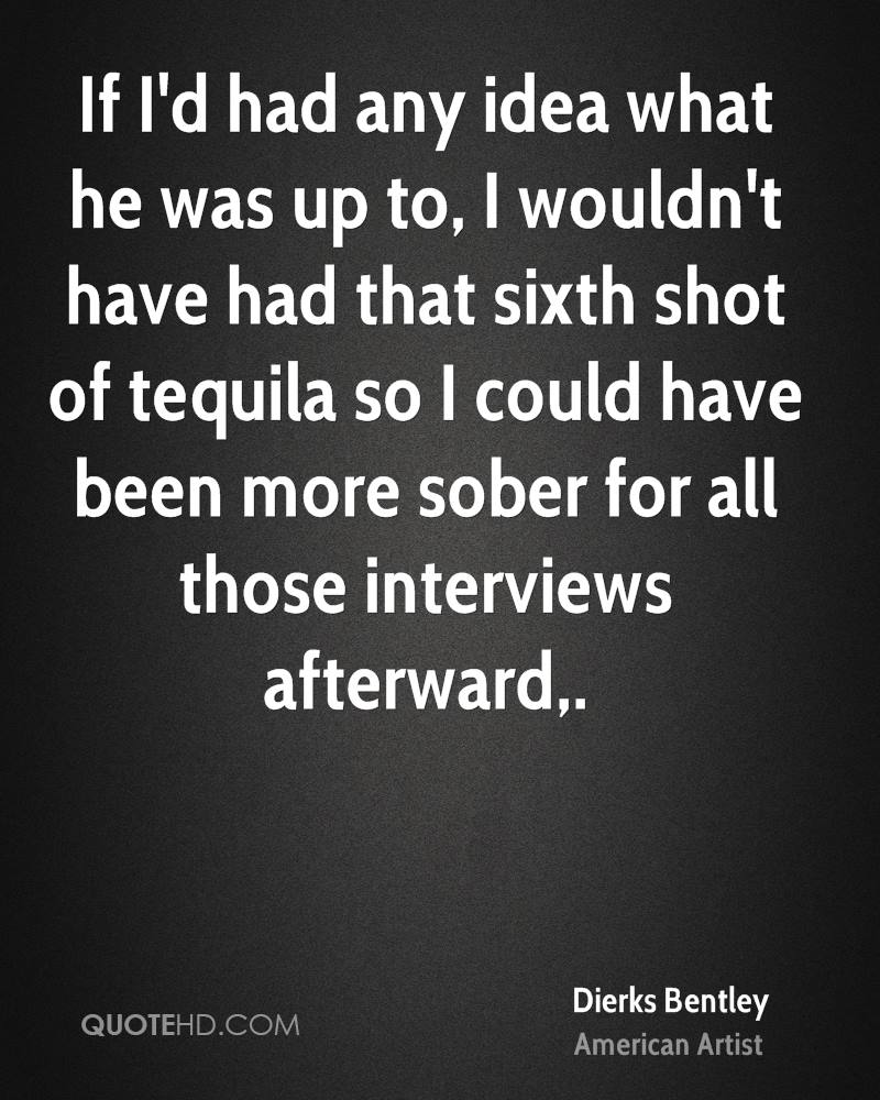 If I'd had any idea what he was up to, I wouldn't have had that sixth shot of tequila so I could have been more sober for all those interviews afterward.