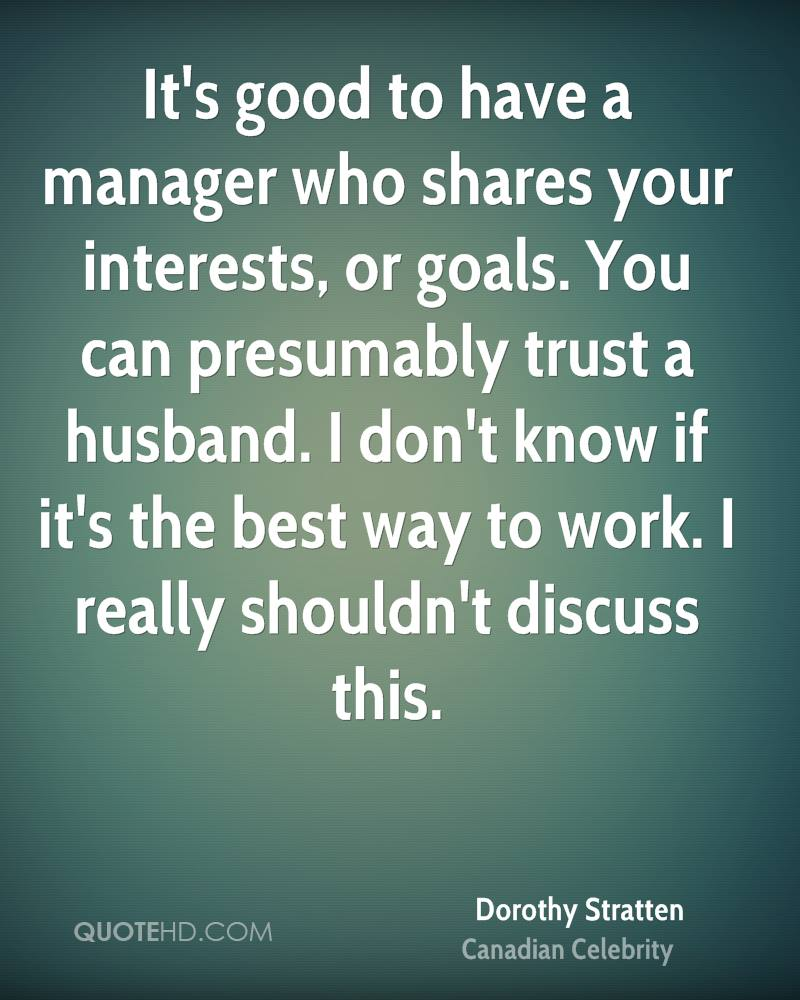 dorothy stratten trust quotes quotehd it s good to have a manager who shares your interests or goals you can