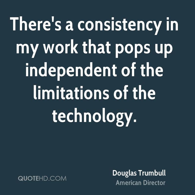 There's a consistency in my work that pops up independent of the limitations of the technology.