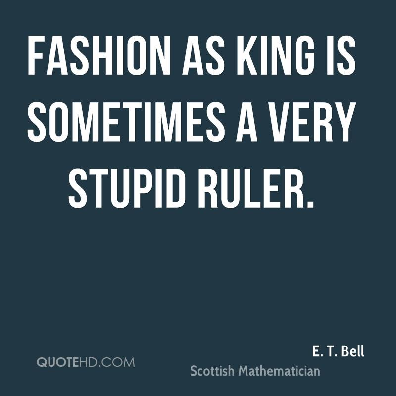 Fashion as King is sometimes a very stupid ruler.