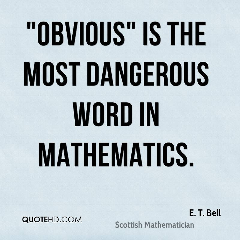 """Obvious"" is the most dangerous word in mathematics."