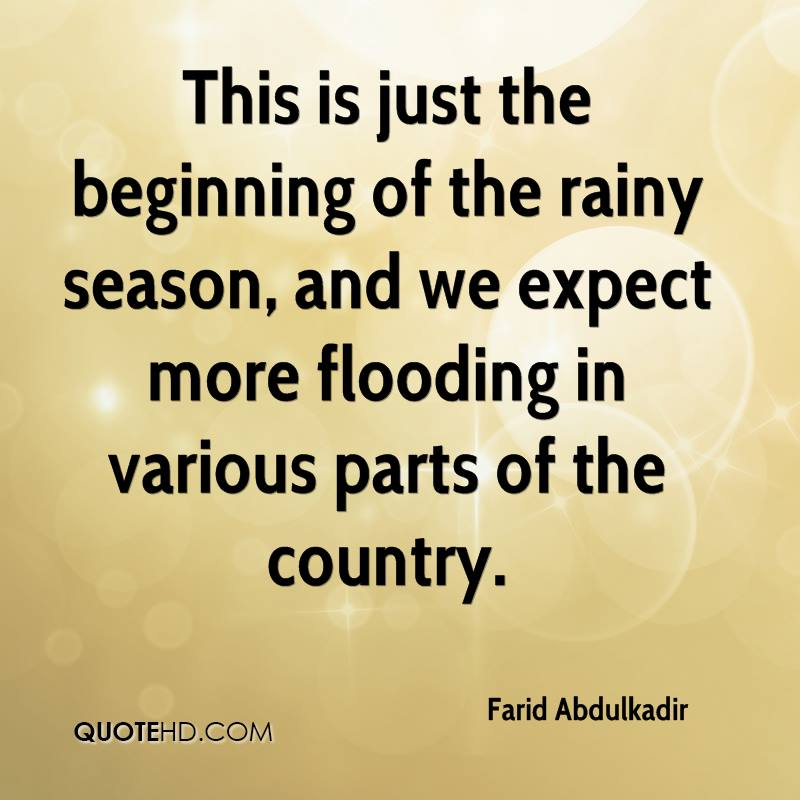 This is just the beginning of the rainy season, and we expect more flooding in various parts of the country.