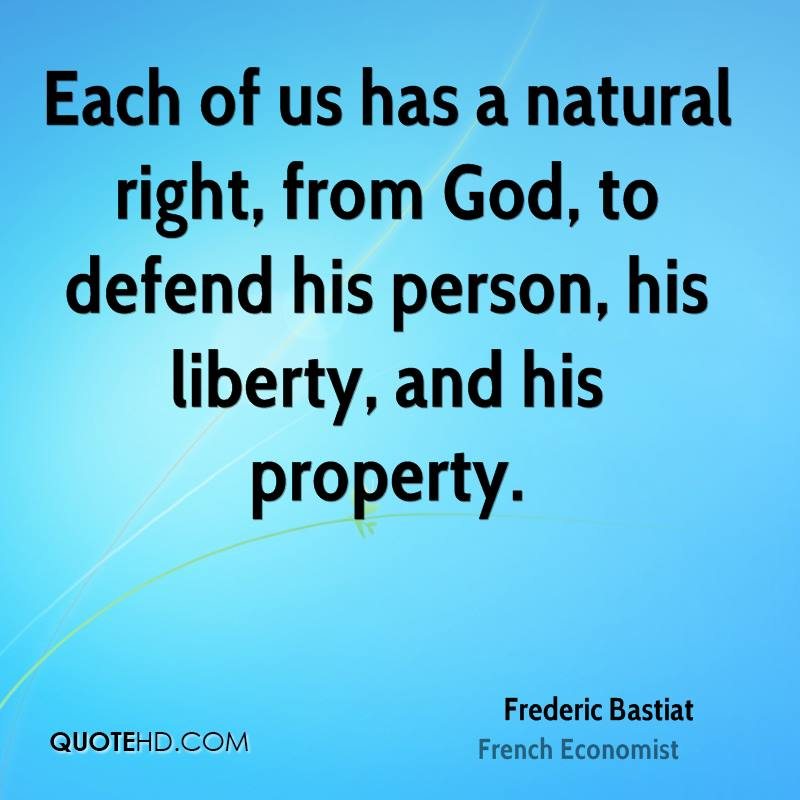 Each of us has a natural right, from God, to defend his person, his liberty, and his property.