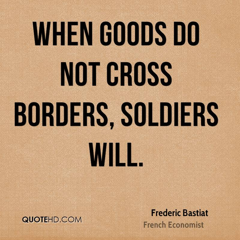 When goods do not cross borders, soldiers will.