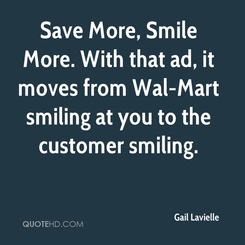 Save More, Smile More. With that ad, it moves from Wal-Mart smiling at you to the customer smiling.