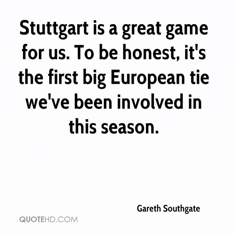 Stuttgart is a great game for us. To be honest, it's the first big European tie we've been involved in this season.