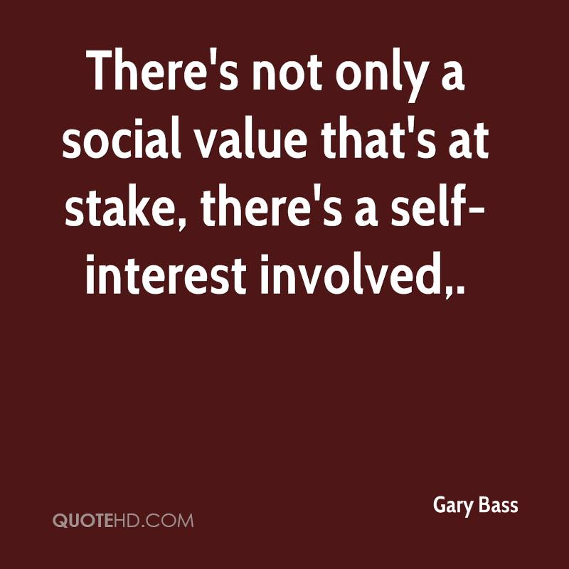 There's not only a social value that's at stake, there's a self-interest involved.