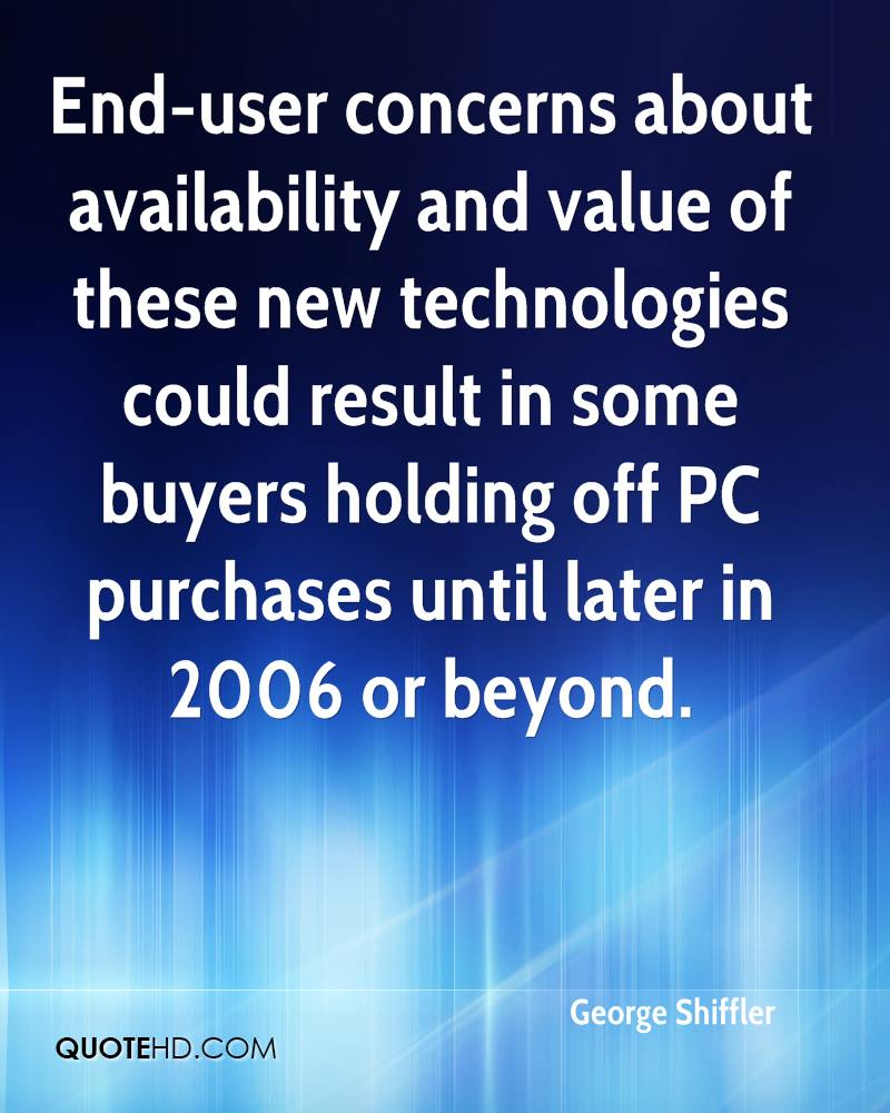 End-user concerns about availability and value of these new technologies could result in some buyers holding off PC purchases until later in 2006 or beyond.
