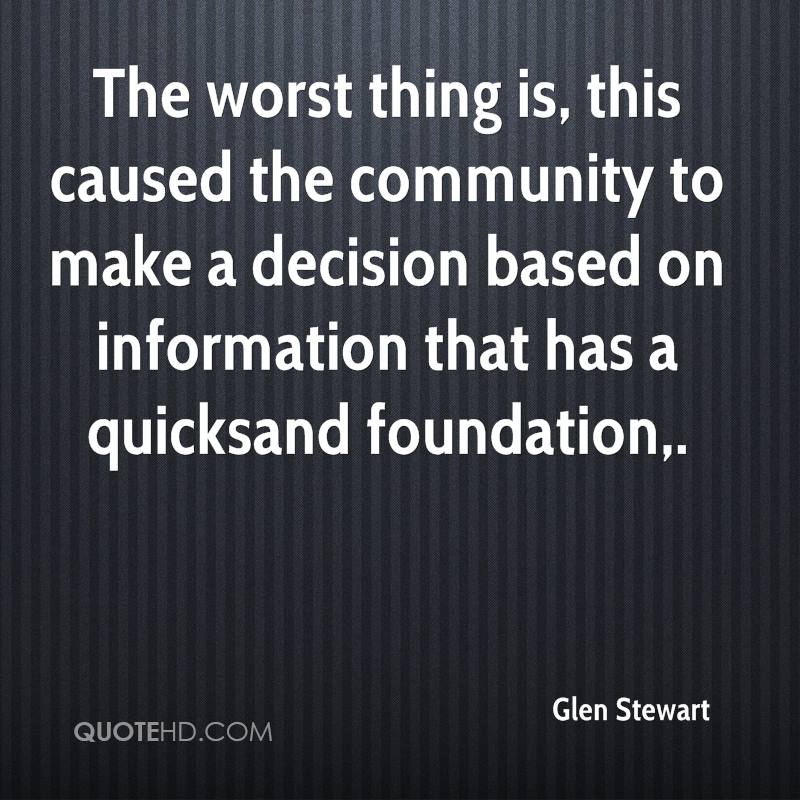 The worst thing is, this caused the community to make a decision based on information that has a quicksand foundation.