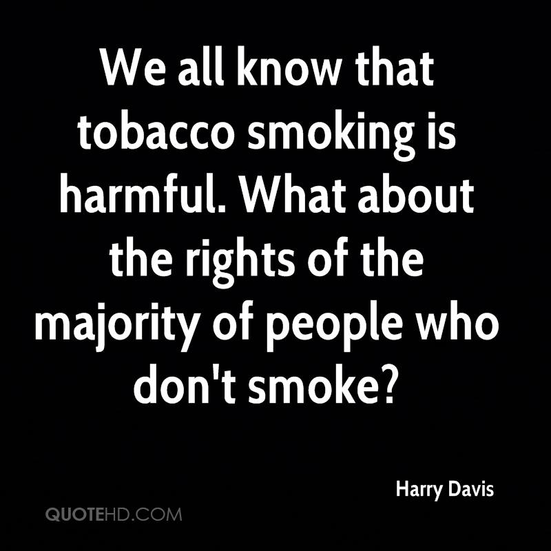 We all know that tobacco smoking is harmful. What about the rights of the majority of people who don't smoke?