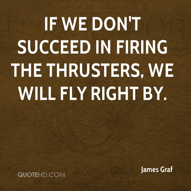 If we don't succeed in firing the thrusters, we will fly right by.