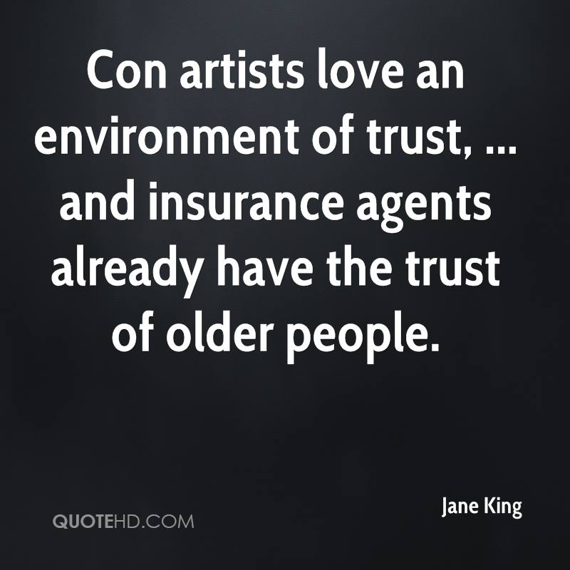 Con artists love an environment of trust, ... and insurance agents already have the trust of older people.