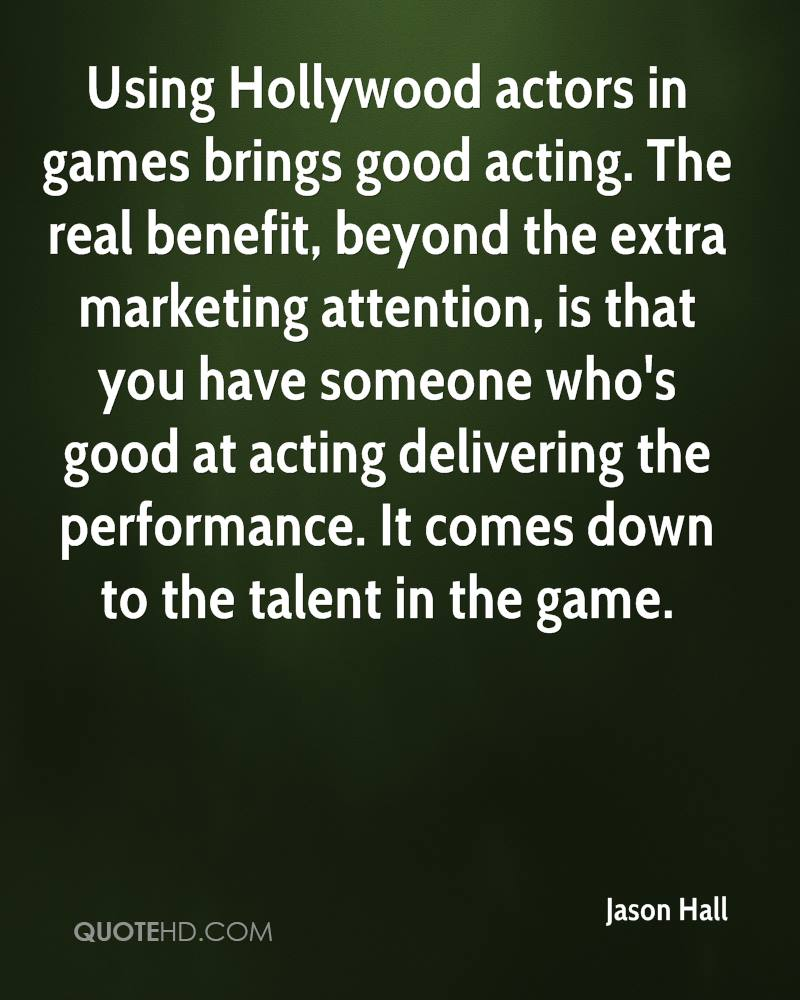 Using Hollywood actors in games brings good acting. The real benefit, beyond the extra marketing attention, is that you have someone who's good at acting delivering the performance. It comes down to the talent in the game.