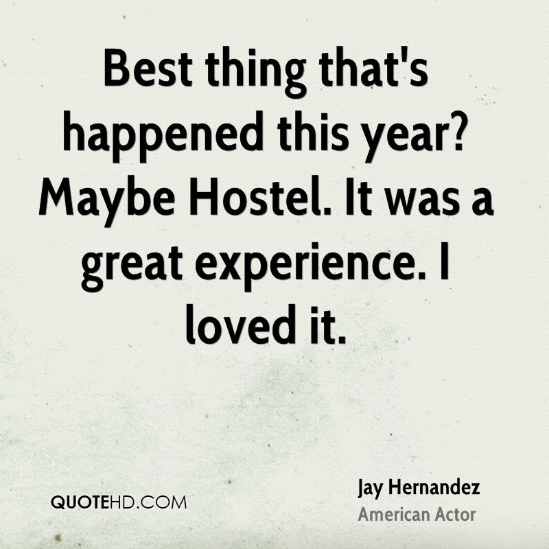 Best thing that's happened this year? Maybe Hostel. It was a great experience. I loved it.