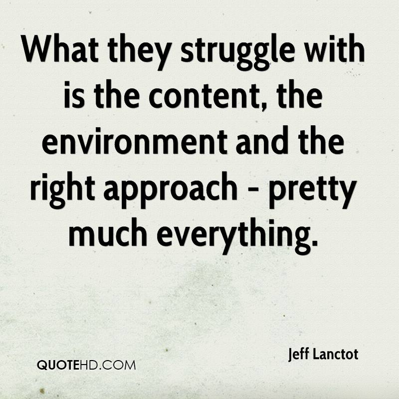 What they struggle with is the content, the environment and the right approach - pretty much everything.