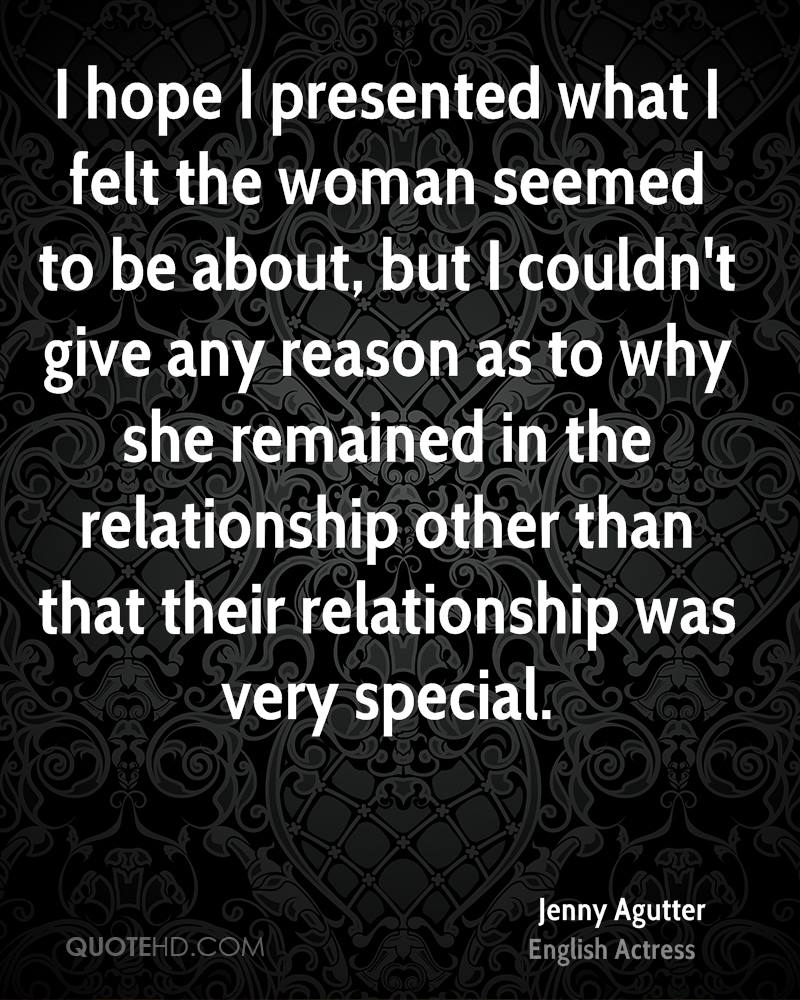 I hope I presented what I felt the woman seemed to be about, but I couldn't give any reason as to why she remained in the relationship other than that their relationship was very special.