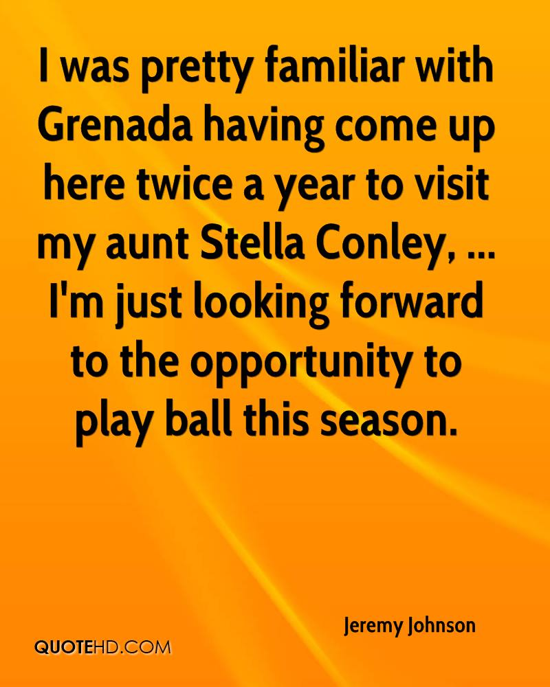 I was pretty familiar with Grenada having come up here twice a year to visit my aunt Stella Conley, ... I'm just looking forward to the opportunity to play ball this season.