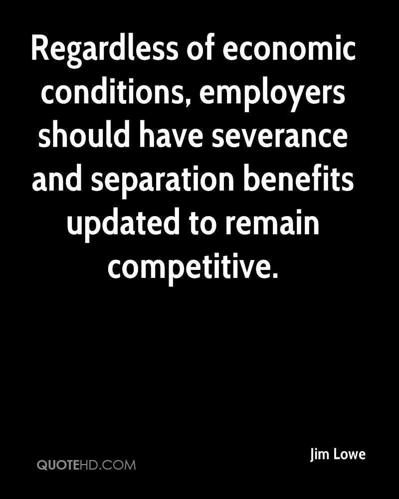 Regardless of economic conditions, employers should have severance and separation benefits updated to remain competitive.