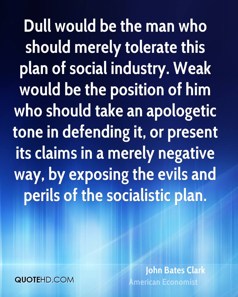 Dull would be the man who should merely tolerate this plan of social industry. Weak would be the position of him who should take an apologetic tone in defending it, or present its claims in a merely negative way, by exposing the evils and perils of the socialistic plan.