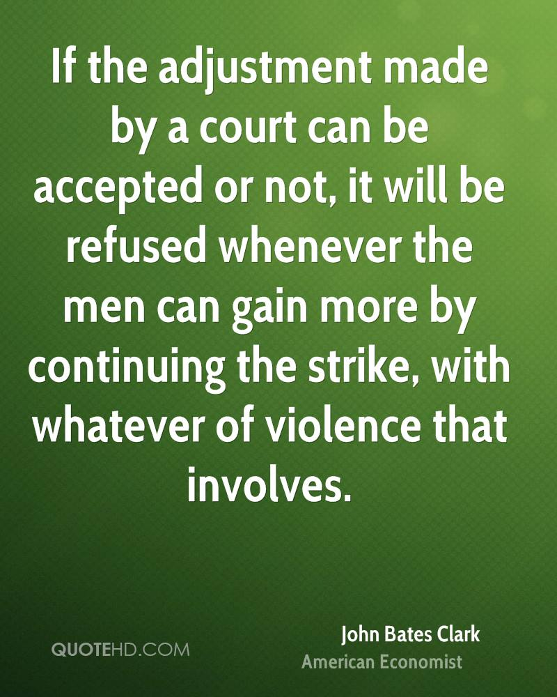 If the adjustment made by a court can be accepted or not, it will be refused whenever the men can gain more by continuing the strike, with whatever of violence that involves.