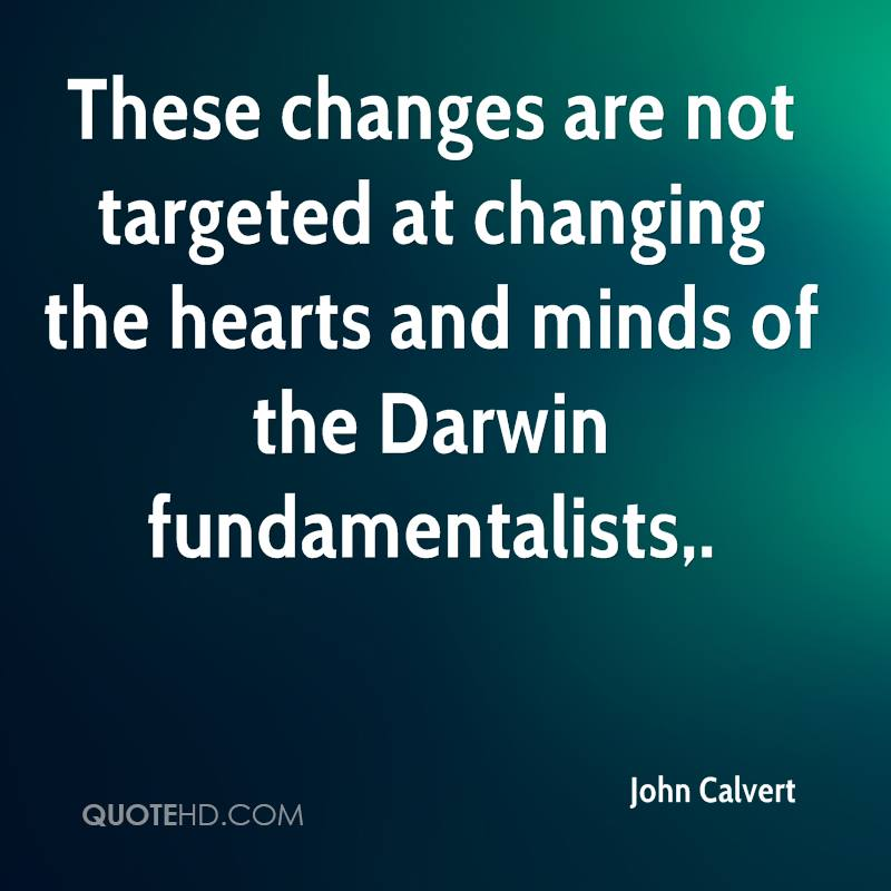 These changes are not targeted at changing the hearts and minds of the Darwin fundamentalists.