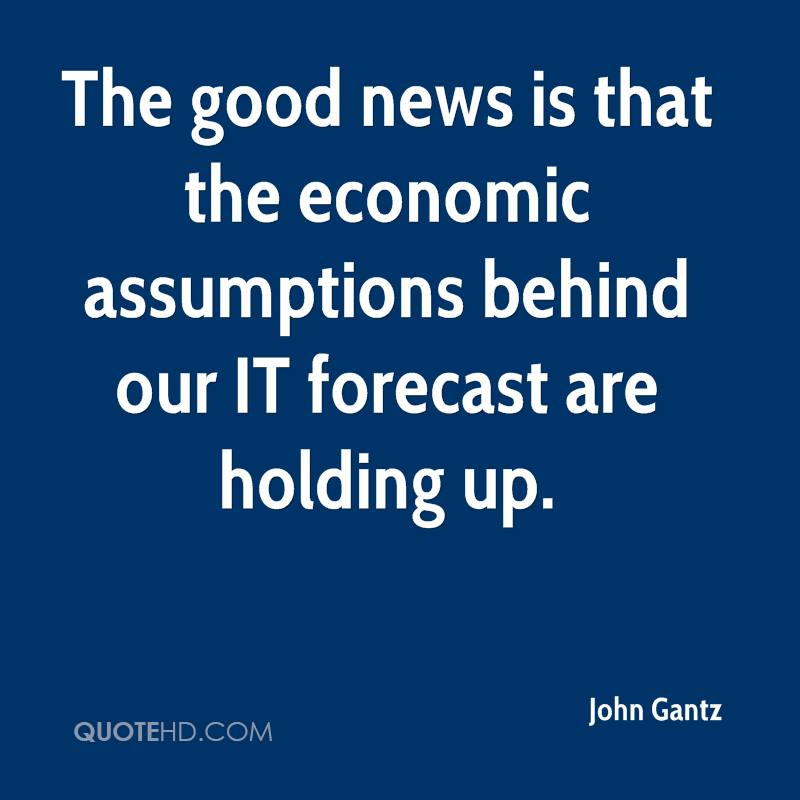 The good news is that the economic assumptions behind our IT forecast are holding up.