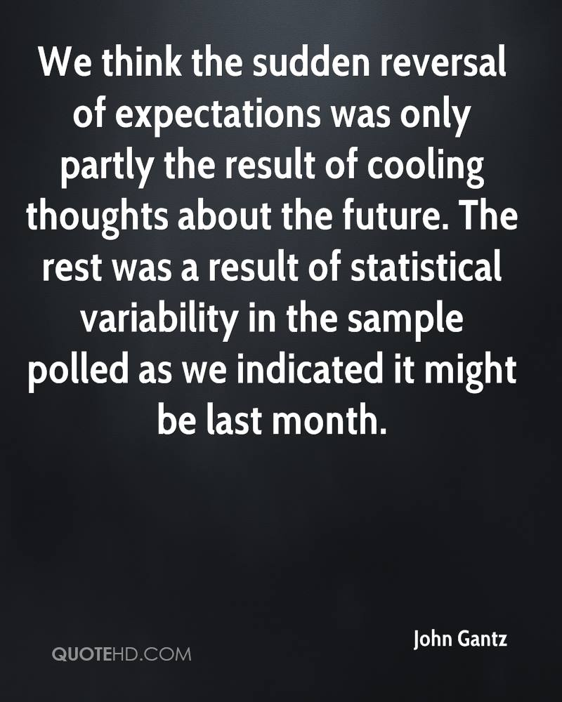 We think the sudden reversal of expectations was only partly the result of cooling thoughts about the future. The rest was a result of statistical variability in the sample polled as we indicated it might be last month.