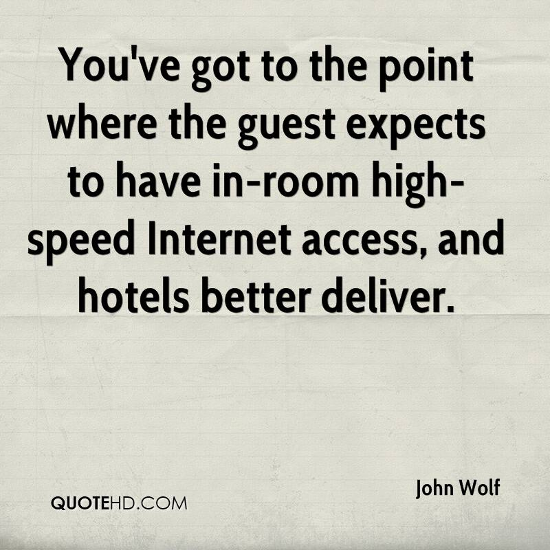You've got to the point where the guest expects to have in-room high-speed Internet access, and hotels better deliver.
