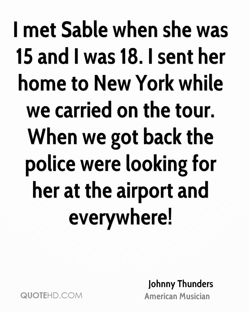 I met Sable when she was 15 and I was 18. I sent her home to New York while we carried on the tour. When we got back the police were looking for her at the airport and everywhere!