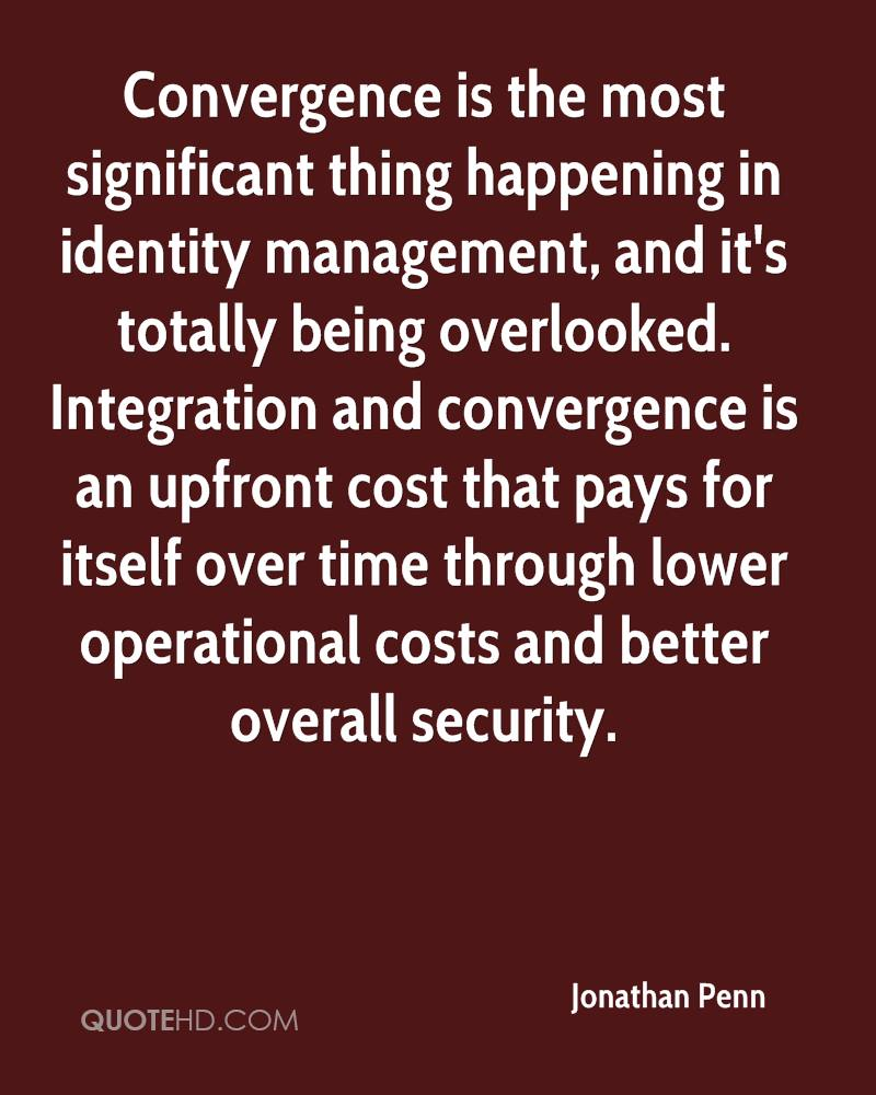 Convergence is the most significant thing happening in identity management, and it's totally being overlooked. Integration and convergence is an upfront cost that pays for itself over time through lower operational costs and better overall security.