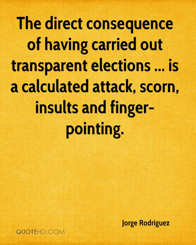 The direct consequence of having carried out transparent elections ... is a calculated attack, scorn, insults and finger-pointing.