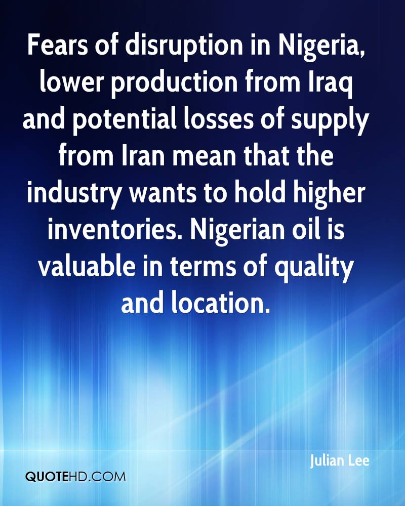 Fears of disruption in Nigeria, lower production from Iraq and potential losses of supply from Iran mean that the industry wants to hold higher inventories. Nigerian oil is valuable in terms of quality and location.