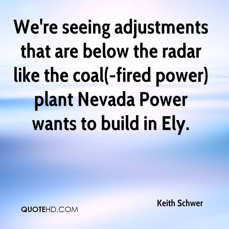 We're seeing adjustments that are below the radar like the coal(-fired power) plant Nevada Power wants to build in Ely.