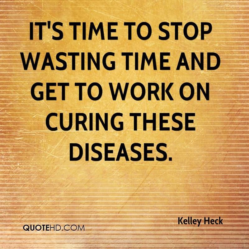 Stop Wasting Time Quotes: Kelley Heck Quotes