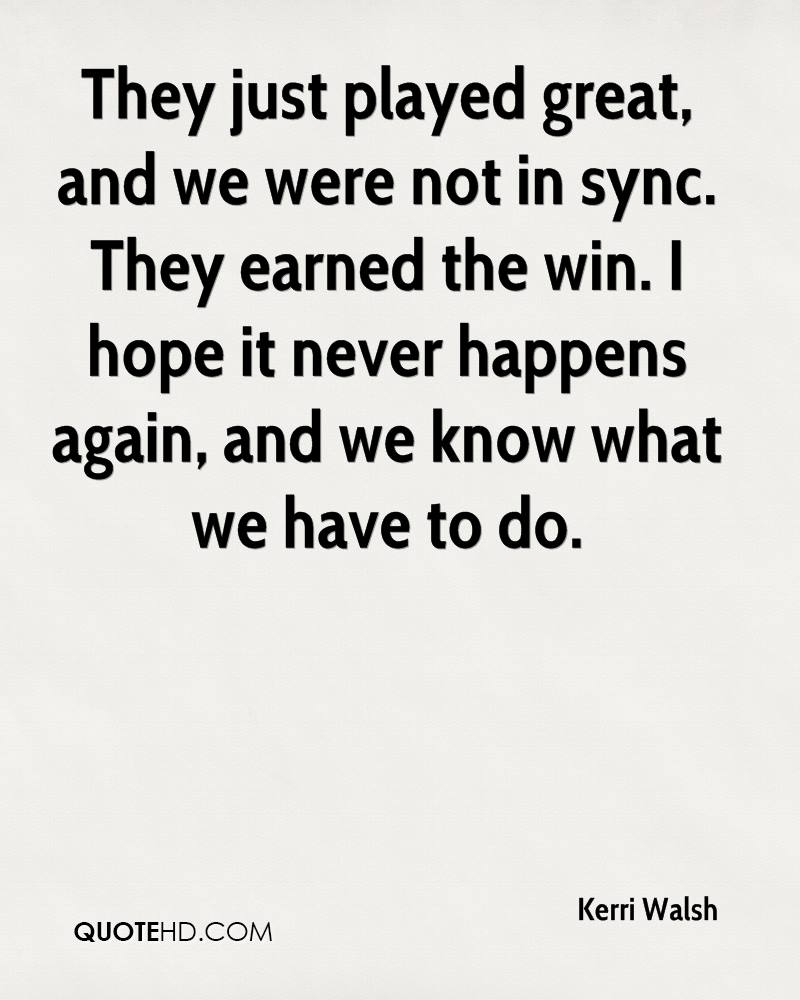 They just played great, and we were not in sync. They earned the win. I hope it never happens again, and we know what we have to do.